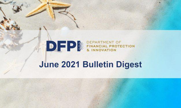 DFPI Bulletin Digest: June 2021