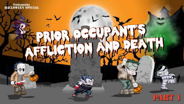 first tuesday Halloween Special: Prior Occupant's Affliction and Death, Part I